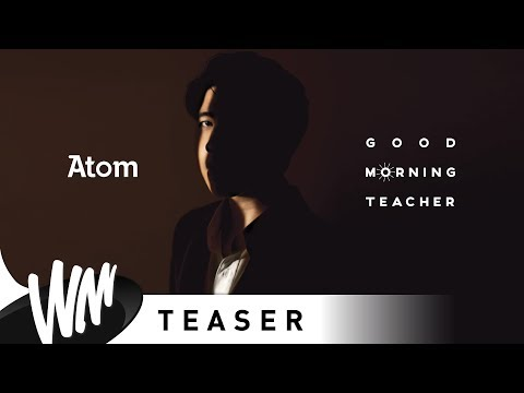 Good Morning Teacher - Atom ชนกันต์ [Official Teaser]
