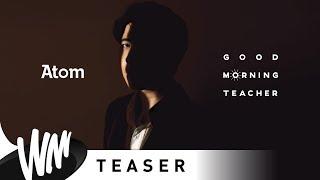 Good Morning Teacher - Atom ชนกันต์ [Official Teaser]