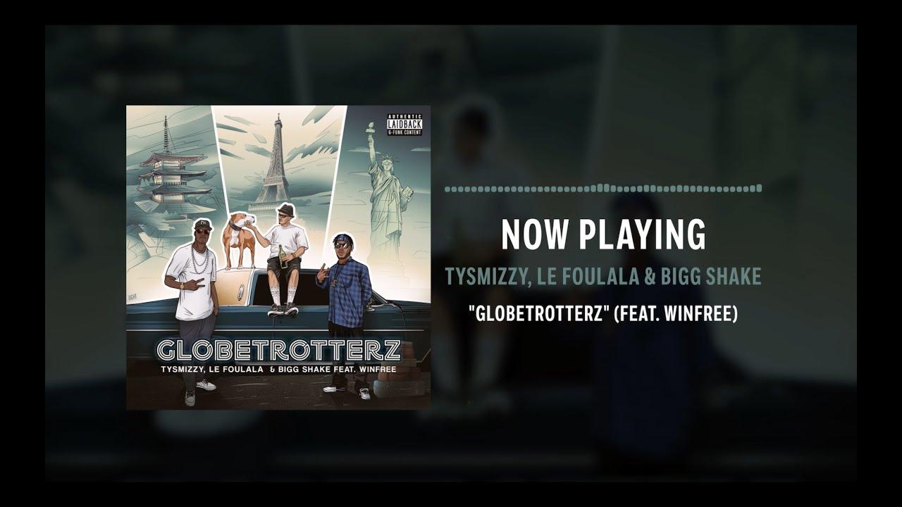 Tysmizzy, Le Foulala, Bigg Shake & Winfree - GlobeTrotterz