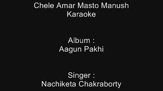 Chele Amar Masto Manush - Karaoke - Nachiketa Chakraborty - Aagun Pakhi