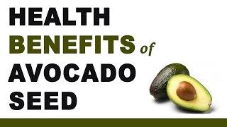 Health Benefits Avocado Seed
