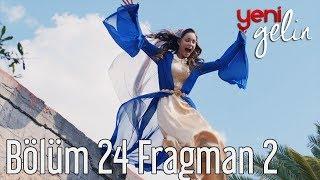 Yeni Gelin 24. Bölüm 2. Fragman