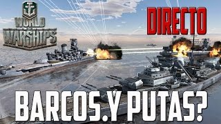 Gameplay WORLD OF WARSHIPS | DIRECTO | ESPAÑOL | BARCOS.Y PUTAS? | PC HD | 1080P