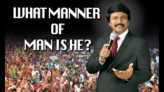WHAT MANNER OF MAN IS HE? MESSAGE BY Dr.P. J. STEPHEN PAUL
