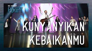 Download lagu NDC Worship - Kunyanyikan KebaikanMu