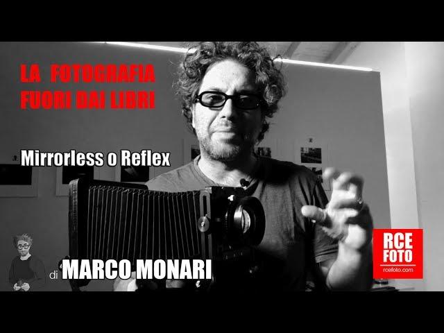 Marco Monari - Mirrorless o reflex?