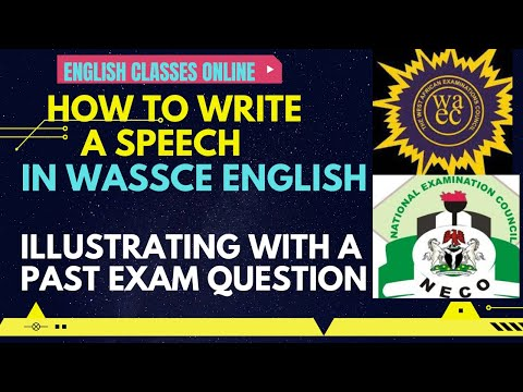 HOW TO WRITE A SPEECH IN WASSCE, NECO/SSCE: ILLUSTRATING WITH A PAST EXAMINATION QUESTION