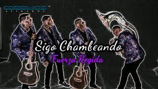 Fuerza Regida - Sigo Chambeando   2018