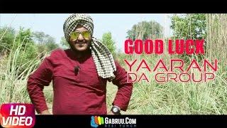 Good Luck | Yaaran Da Group | Dilpreet Dhillon | Parmish Verma | Desi Crew | Speed Records