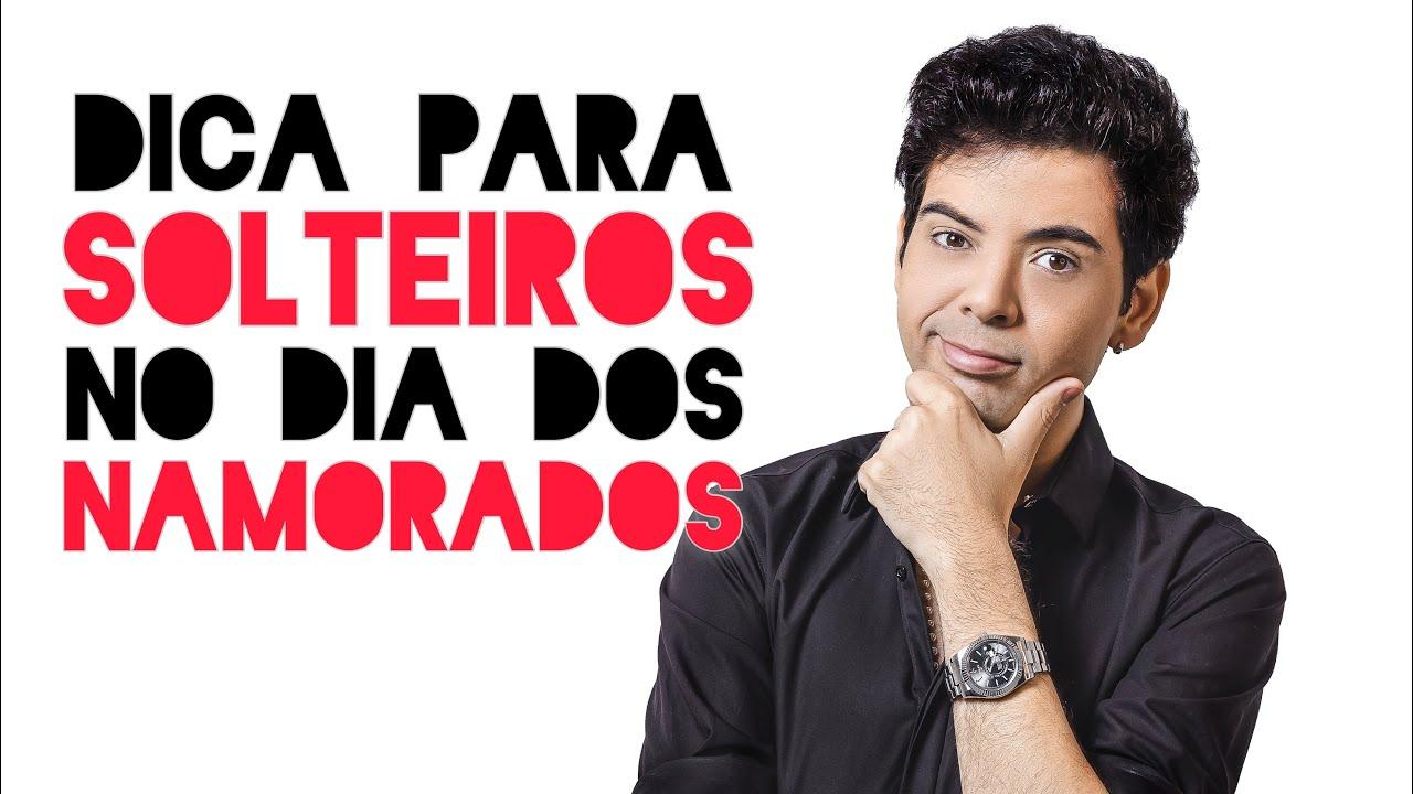 DICA PARA SOLTEIROS NO DIA DOS NAMORADOS. - GUSTAVO MENDES.