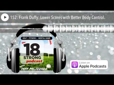 152: Frank Duffy: Lower Scores with Better Body Control.