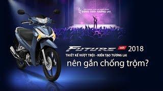 Giới thiệu Honda Future 125 2018 và nên gắn chống trộm xe máy nào?