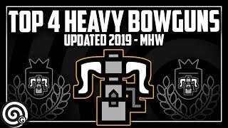 Top 4 Heavy Bowguns + BUILDS (March 2019) | Monster Hunter World