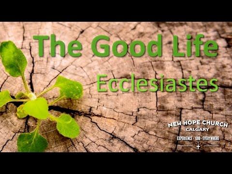 'The Good Life' - Ecclesiastes