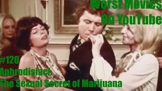 "Worst Movies On YouTube #120- ""Aphrodisiac!: The Sexual Secret Of Marijuana"" REVIEW"