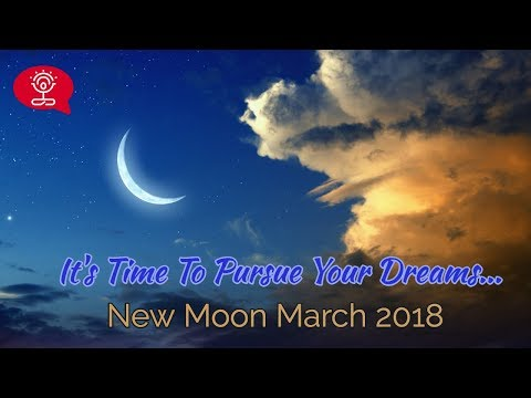 New Moon March 17th  It's Time To Pursue Your Dreams...