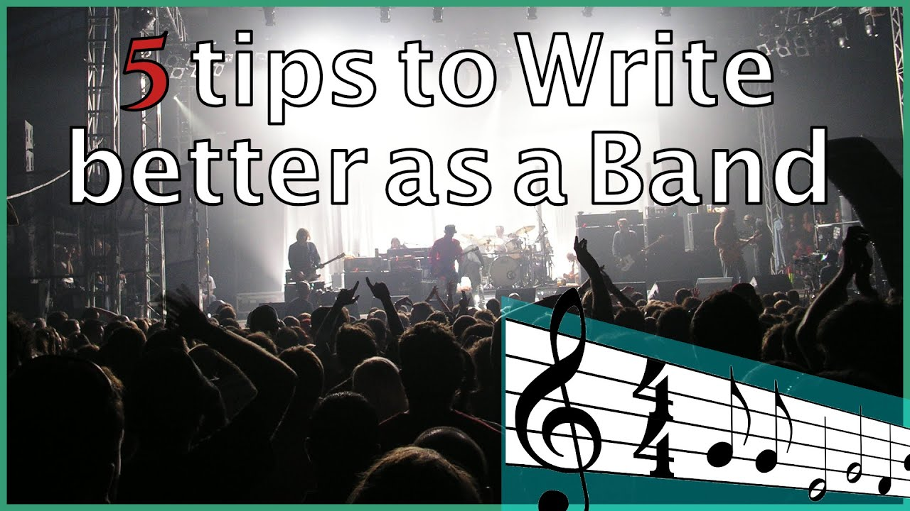 5 Tips to write better as a band!