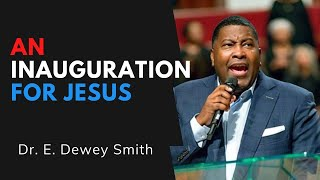 An Inauguration For Jesus | Dr. E. Dewey Smith | Colossians 1:15-18 MSG