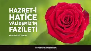 Hazret-i Hatice Vâlidemiz'in Fazîleti (Osman Nuri Topbaş)