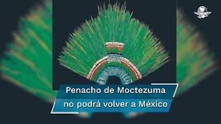 El Museo Antropológico de Viena explicó que el penacho es demasiado frágil para ser transportado