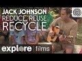 Capture de la vidéo Jack Johnson: Reduce, Reuse, Recycle - 3 R Song | Explore Films