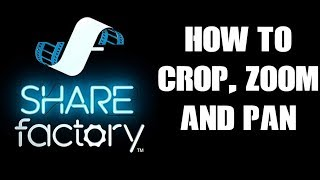 How To Crop, Zoom & Pan In Sharefactory On PS4