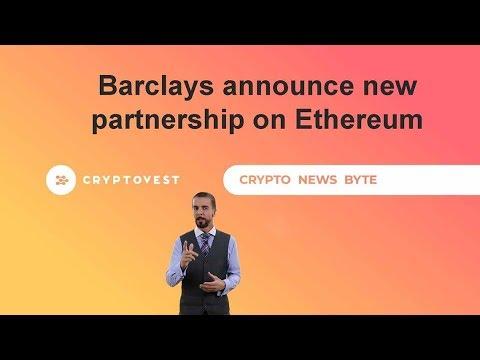 Barclays Announce New Partnership On Ethereum : Crypto News Byte