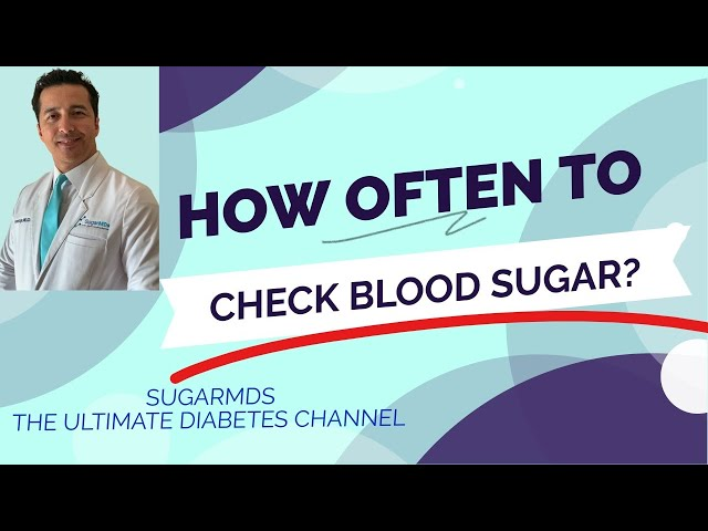 How Often to Check Blood Sugar? Diabetes Specialist Gives Advice.
