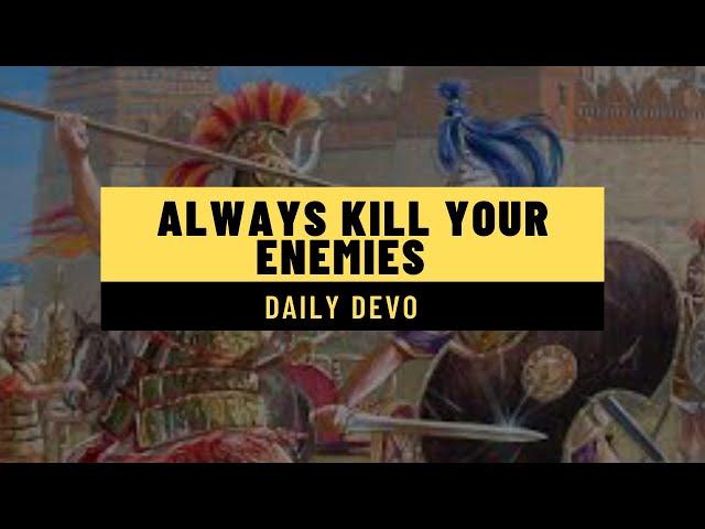 Daily Devo 3 (Always Kill Your Enemies)