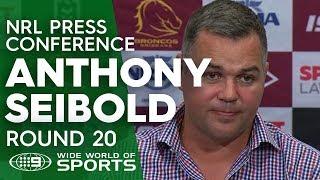 NRL Press Conference: Anthony Seibold - Round 20   NRL on Nine