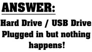 [SOLVED] - Nothing happens when I plug in my Hard Drive, USB Flash Drive, Thumb Drive, External HD