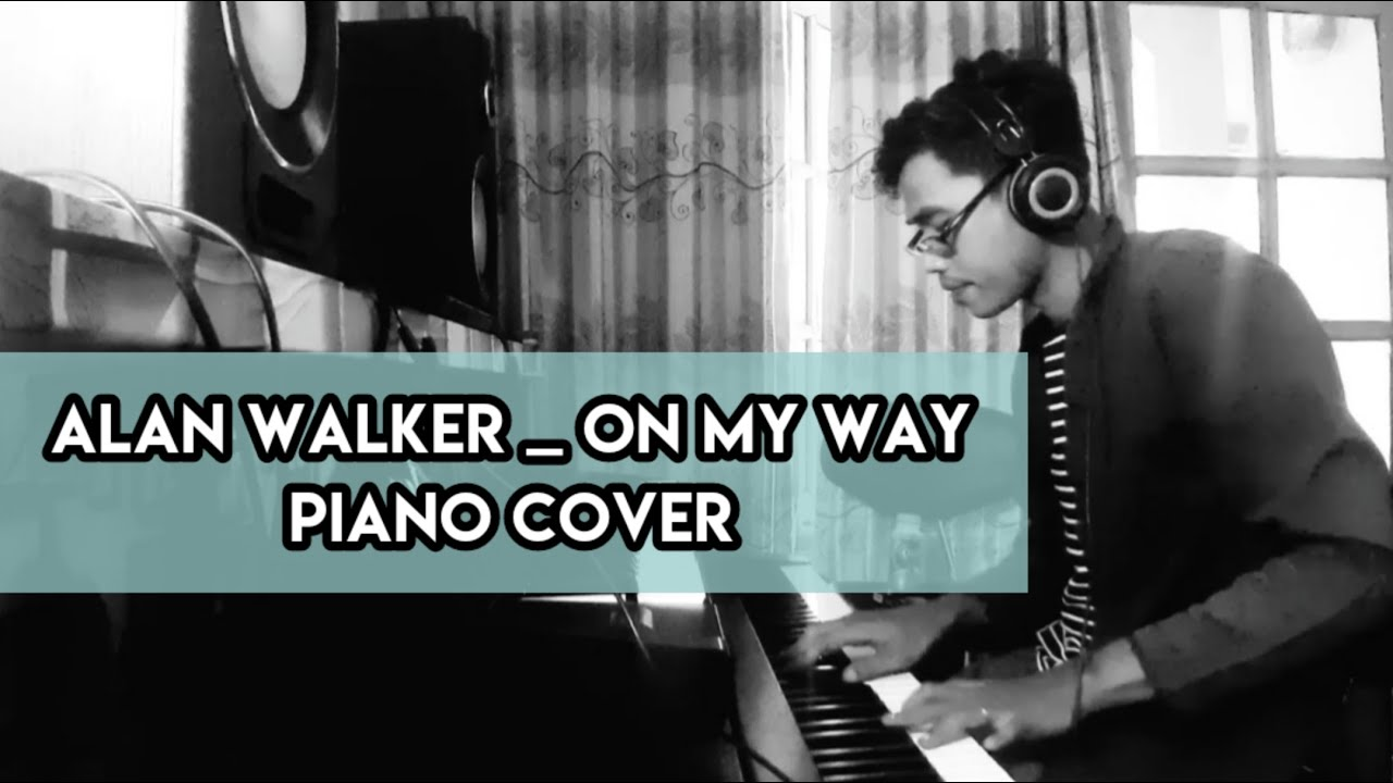 alan walker - on my way   piano cover - YouTube