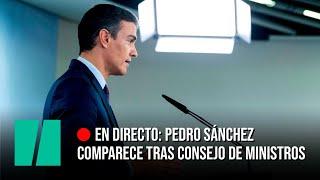 En directo: Pedro Sánchez comparece tras Consejo de Ministros