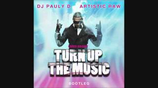 Chris Brown - Turn Up The Music (DJ Pauly D x Artistic Raw Bootleg) (Official)