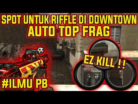 SPOT UNTUK RIFFLE DI DOWNTOWN !! EZ KILL = AUTO TOP FRAG !! - POINT BLANK INDONESIA