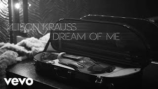 Alison Krauss - Dream Of Me (Audio) YouTube Videos