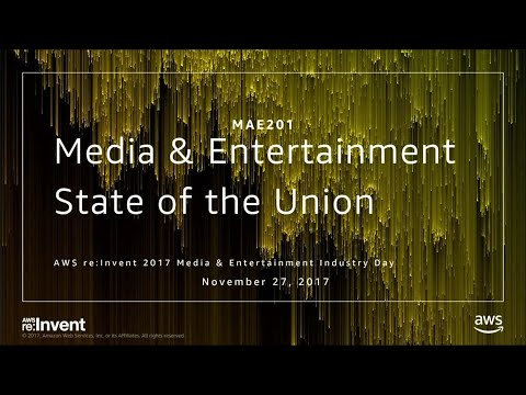 AWS re:Invent 2017: Media & Entertainment State of the Union (MAE201)