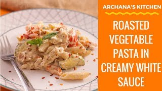 Roasted Vegetable Pasta In Creamy White Sauce - Pasta recipes by Archana's Kitchen