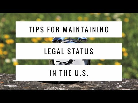 Tips for maintaining legal status in the U.S.