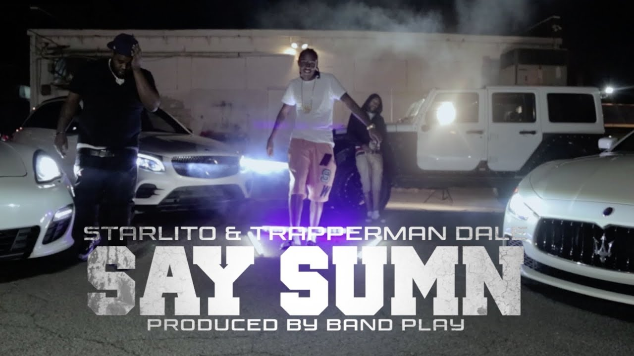 Starlito, Trapperman Dale - Say Sumn (Official Music Video)