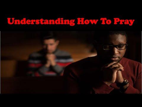 Understanding How to Pray