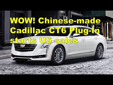 WOW! Chinese made Cadillac CT6 Plug In starts US sales