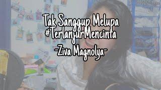 Download Mp3 #cover Tak Sanggup Melupa #terlanjurmencinta - Ziva Magnolya