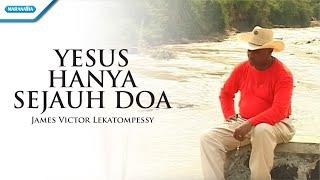 Download Lagu Yesus Hanya Sejauh Doa - Pdt. James Victor Lekatompessy (Video) mp3