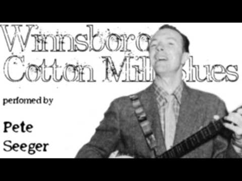 The Winnsboro Cotton Mill Blues (Performed by Pete Seeger)