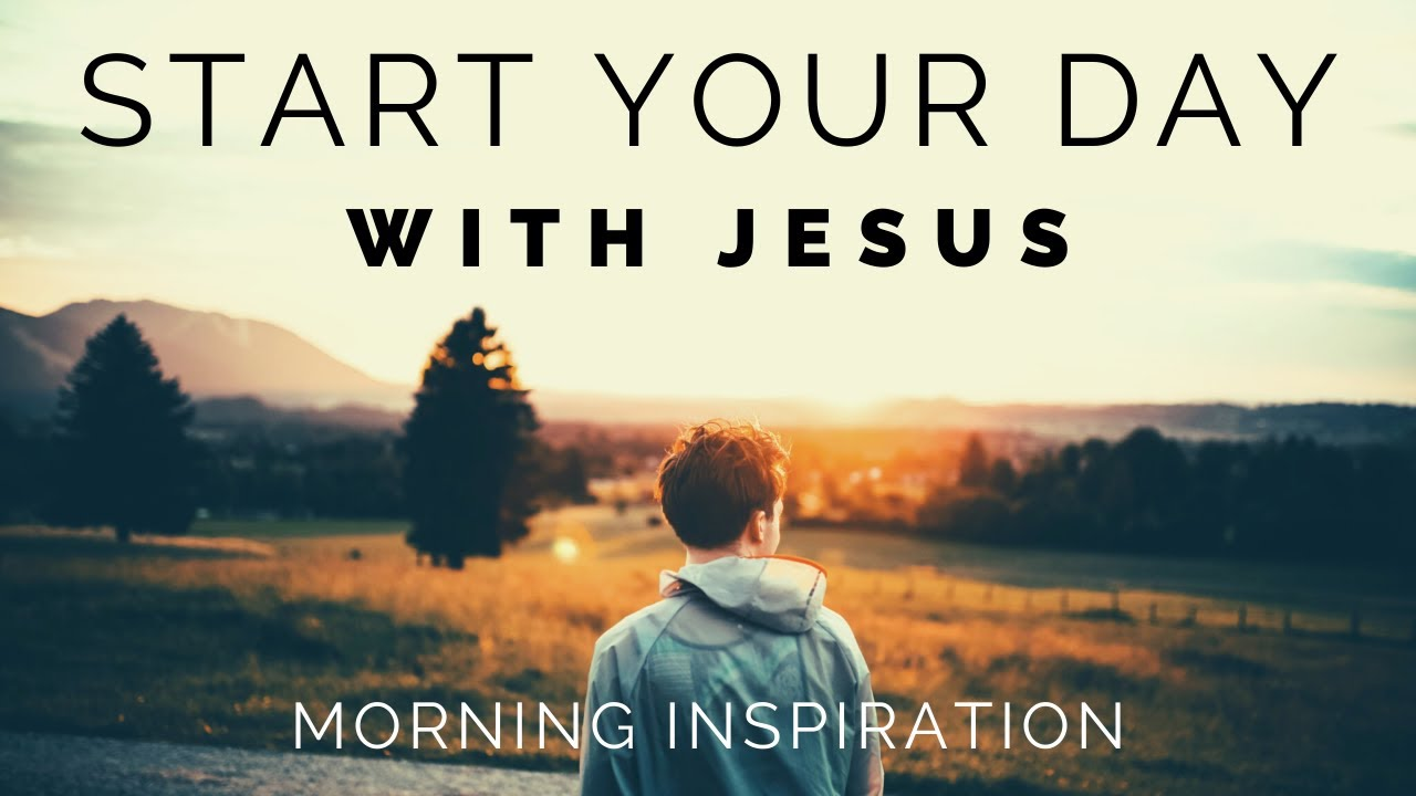 foto de START YOUR DAY WITH JESUS | Listen To This Every Day - Morning ...