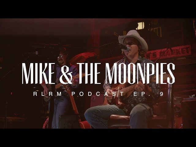 Mike & The Moonpies - RLRM Podcast Ep. 9