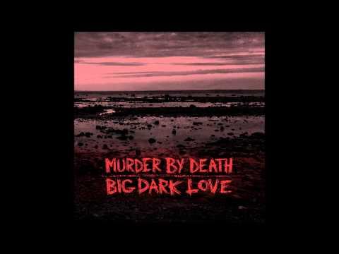 Клип Murder By Death - Big Dark Love