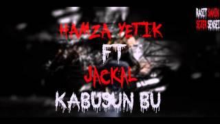Hamza Yetik ft Jackal - Kabusun Bu