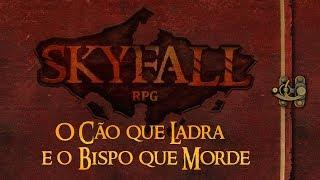 Download Video Skyfall - Episódio 2: O Cão que Ladra e o Bispo que Morde ◥◥ RPG de Mesa MP3 3GP MP4